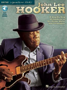 John Lee Hooker - Guitar Signature Licks: A Step-by-Step Breakdown of His Guitar Styles and Techniques