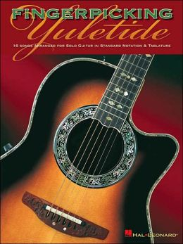 Fingerpicking Yuletide: 16 Songs Arranged for Solo Guitar in Standard Notation and Tab