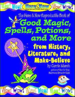 Good Magic, Spells, Potions and More from History, Literature and Make-Believe