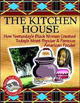 kitchen House: How Yesterday's Black Women Created Today's Most Popular and Famous American Foods!
