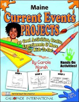 Maine Current Events Projects: 30 Cool, Activities, Crafts, Experiments and More for Kids to Do to Learn about Your State!