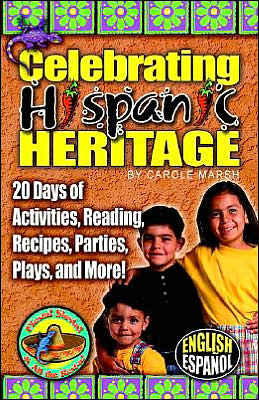 Celebrating Hispanic Heritage: 20 Days of Activities, Reading, Recipes, Parties, Plays and More