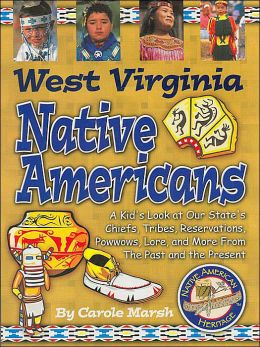 West Virginia Native Americans (Native American Heritage Series): A kid's Look at Our State's Chiefs, Tribes, Reservations, Powwows, Lore, and More From the Past and the Present