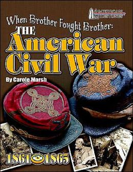 When Brother Fought Brother: The American Civil War (1776 American Milestone Series)