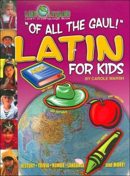 Of All the Gaul!: Latin for Kids ( Little Linquist Series)