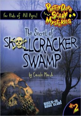 The Secret of Skullcracker Swamp (Pretty Darn Scary Mysteries #2)