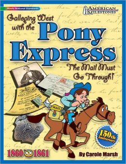 Galloping West with the Pony Express: The Mail Must Go Through!
