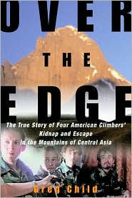 Over the Edge: The True Story of Four American Climber's Kidnap and Escape in the Mountains of Central Asia