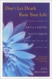 Don't Let Death Ruin Your Life: A Practical Guide to Reclaiming Happiness after the Death