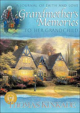 Grandmother's Memories: To Her Grandchild (A Journal of Faith and Love) (Kinkade, Thomas) Candy Paull and Thomas Kinkade