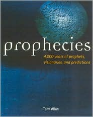 Prophecies: 4,000 Years of Prophets, Visionaries, and Predictions
