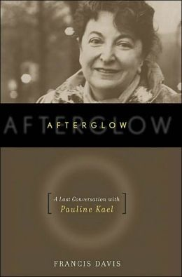 Afterglow: The Last Conversation with Pauline Kael