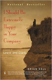 I Should Be Extremely Happy in Your Company: A Novel of Lewis and Clark
