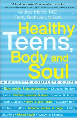 Healthy Teens, Body and Soul: A Parent's Complete Guide to Adolescent Health