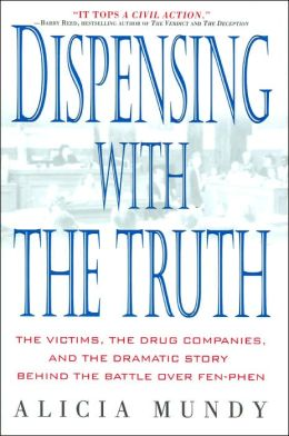 Dispensing with the Truth: The Victims, the Drug Companies, and the Dramatic Story Behind the Battle over Fen-Phen