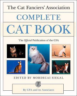 The Complete Cat Book: The Official Publication of the Cat Fanciers' Association