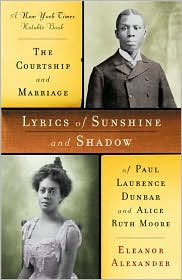 Lyrics of Sunshine and Shadow: The Courtship and Marriage of Paul Laurence Dunbar and Alice Ruth Moore