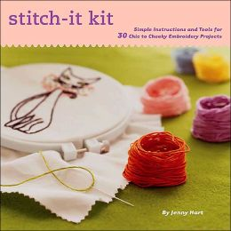Stitch-It Kit: Simple Instructions and Tools for 30 Chic to Classic Embroidery Projects