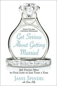 Get Serious about Getting Married: 365 Proven Ways to Find Love in Less than a Year