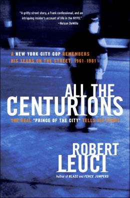 All the Centurions: A New York City Cop Remembers His Years on the Street, 1961-1981
