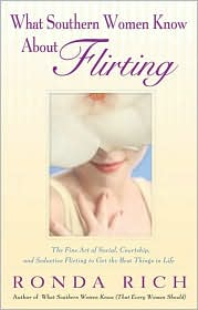 What Southern Women Know about Flirting: The Fine Art of Social, Courtship, and Seductive Flirting to Get the Best Things
