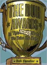 The Duh Awards: In this Stupid World, We Take the Prize