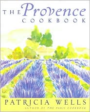 The Provence Cookbook: 150 Recipes and Select Guide to the Markets, Shops, and Restaurants of France