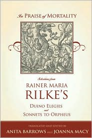 In Praise of Mortality: Selections from Rainer Maria Rilke's Duino Elegies and Sonnets to Orpheus
