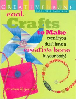 Cool Crafts to Make Even If You Don't Have a Creative Bone in Your Body: Or Even If You Do