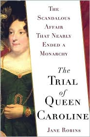 The Trial of Queen Caroline: The Scandalous Affair That Nearly Ended a Monarchy