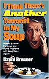 I Think There's Another Terrorist in My Soup: How to Survive Personal and World Problems with Laughter—Again!