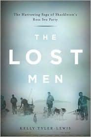 Lost Men: The Harrowing Saga of Shackleton's Ross Sea Party