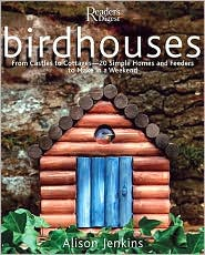 Birdhouses: From Castles to Cottages - 20 Simple Homes and Feeders to Make in a Weekend
