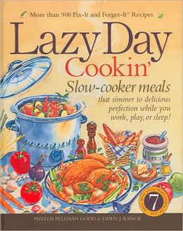 Lazy Day Cookin': Slow-Cooker Meals That Simmer to Delicious Perfection While You Work, Play or Sleep!