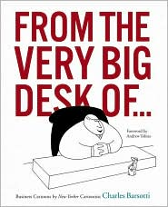 From the Very Big Desk of...: Business Cartoons by New Yorker Cartoonist Charles Barsotti