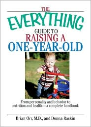 The Everything Guide to Raising a One-Year-Old: From Personality and Behavior to Nutrition and Health--A Complete Handbook for Making It Through the F
