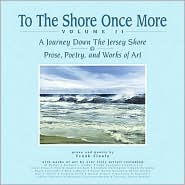 To The Shore Once More, Volume II: A Journey Down The Jersey Shore; Prose, Poetry, And Works Of Art