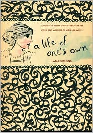 A Life of One's Own: A Guide to Better Living through the Work and Wisdom of Virginia Woolf