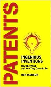 Patents: Ingenious Inventions How They Work and How They Came to Be