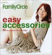 Family Circle Easy Accessories: 50 Chic Accents to Knit and Crochet
