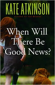 When Will There Be Good News? (Jackson Brodie Series #3)