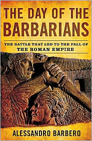 Day of the Barbarians: The Battle That Led to the Fall of the Roman Empire