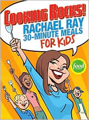 Cooking Rocks! : Rachael Ray's 30-minute Meals For Kids