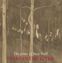 Stars in the River: The Prints of Jessie Traill
