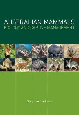 Australian Mammals: Biology and Captive Management: Biology and Captive Management