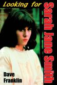Book Cover Image. Title: Looking for Sarah Jane Smith:  A Riotous Black Comedy, Author: David Franklin
