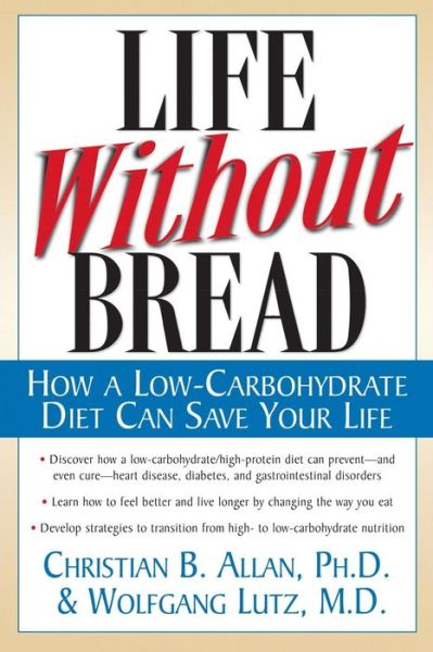 Life without Bread : How a Low-Carbohydrate Diet Can Save Your Life