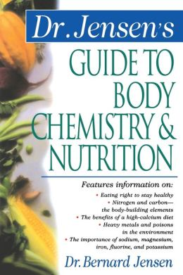 Dr. Jensen's Guide to Body Chemistry and Nutrition