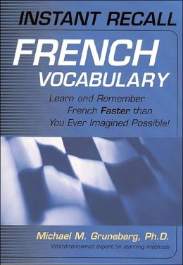 Instant Recall French Vocabulary : Learn and Remember French Faster than You Ever Imagined Possible!