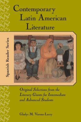 Contemporary Latin American Literature : Original Selections from the Literary Giants for Intermediate and Advanced Students